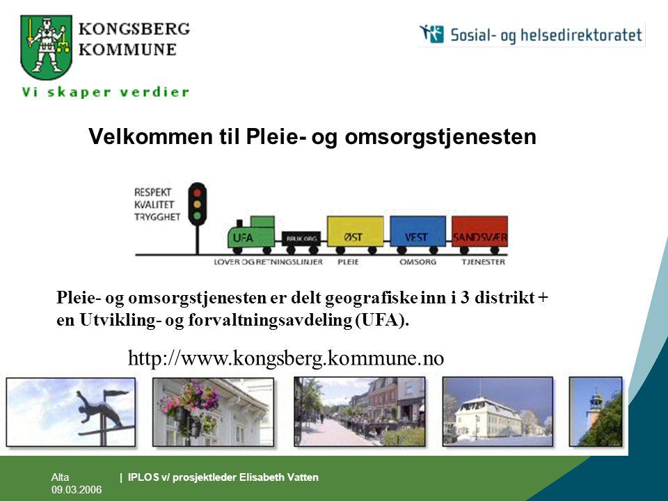 Alta 09.03.2006 | IPLOS v/ prosjektleder Elisabeth Vatten Velkommen til Pleie- og omsorgstjenesten Pleie- og omsorgstjenesten er delt geografiske inn