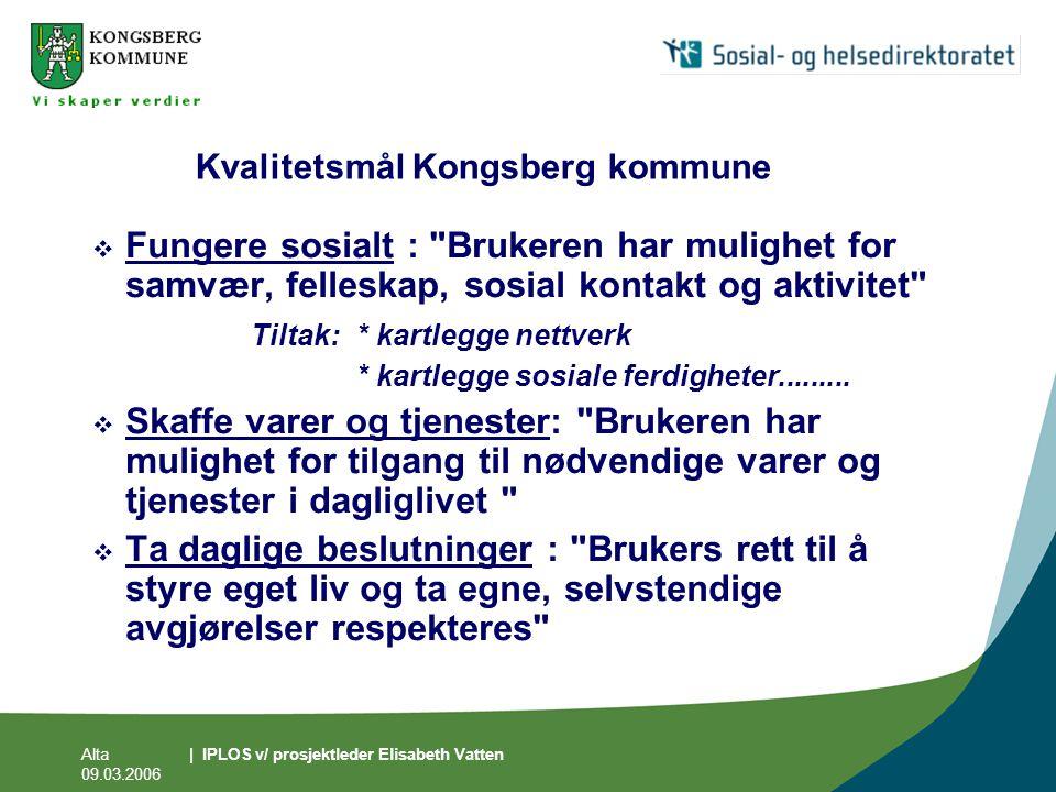 Alta 09.03.2006 | IPLOS v/ prosjektleder Elisabeth Vatten Kvalitetsmål Kongsberg kommune  Fungere sosialt :