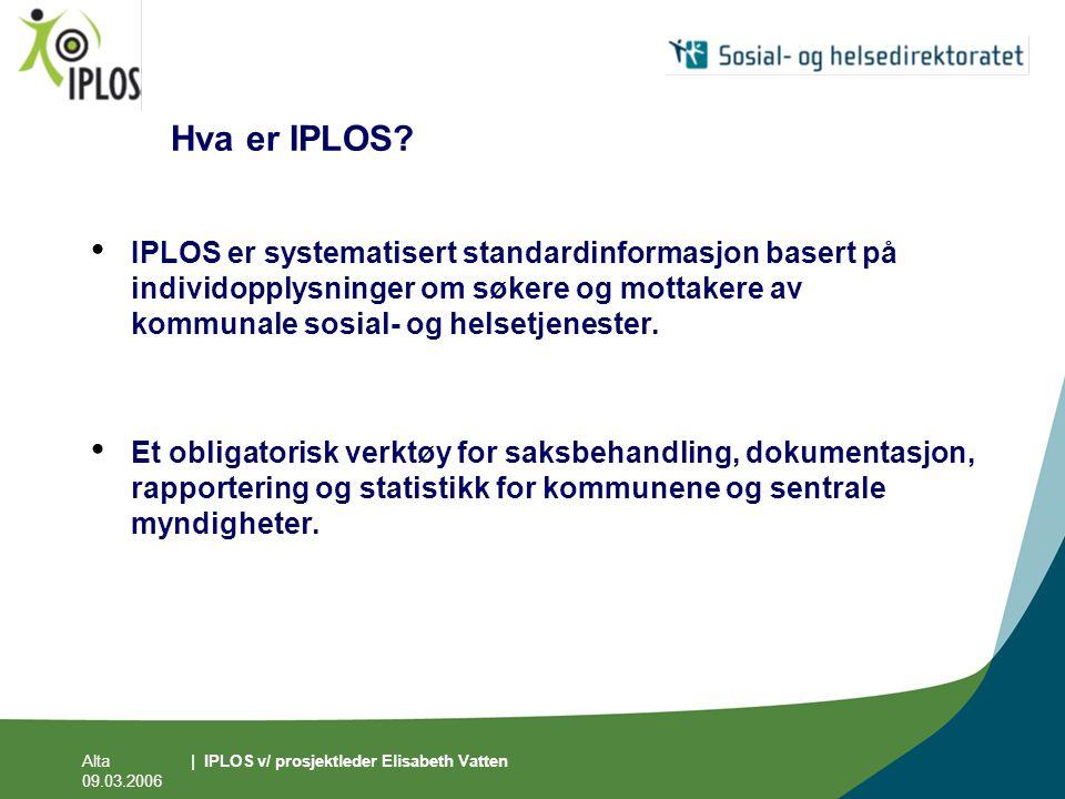 Alta 09.03.2006 | IPLOS v/ prosjektleder Elisabeth Vatten Hva er IPLOS? • IPLOS er systematisert standardinformasjon basert på individopplysninger om