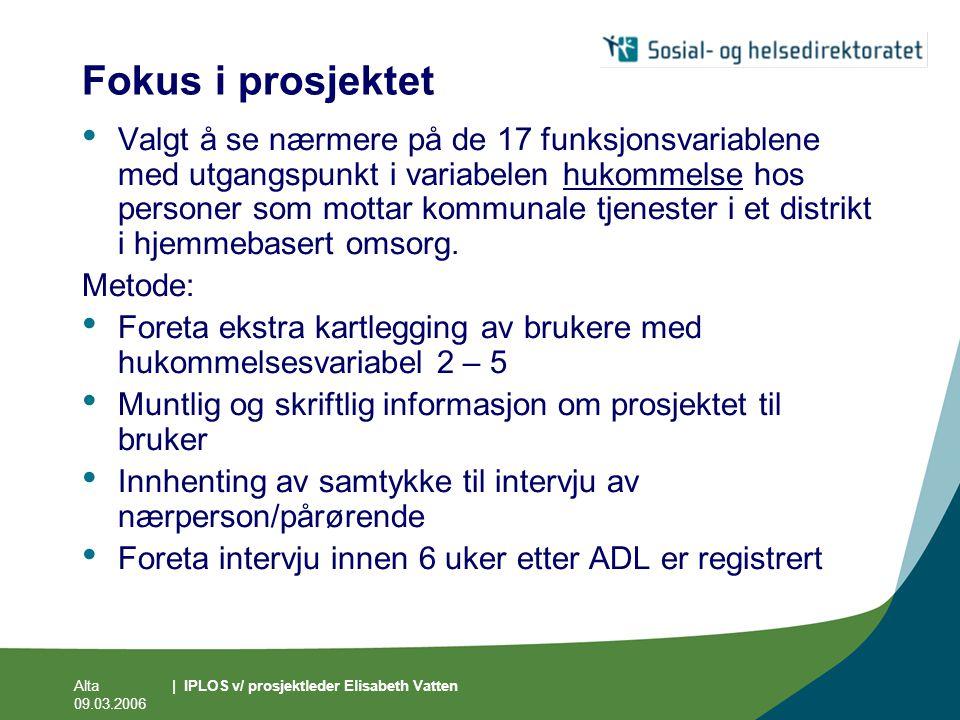 Alta 09.03.2006 | IPLOS v/ prosjektleder Elisabeth Vatten Fokus i prosjektet • Valgt å se nærmere på de 17 funksjonsvariablene med utgangspunkt i vari