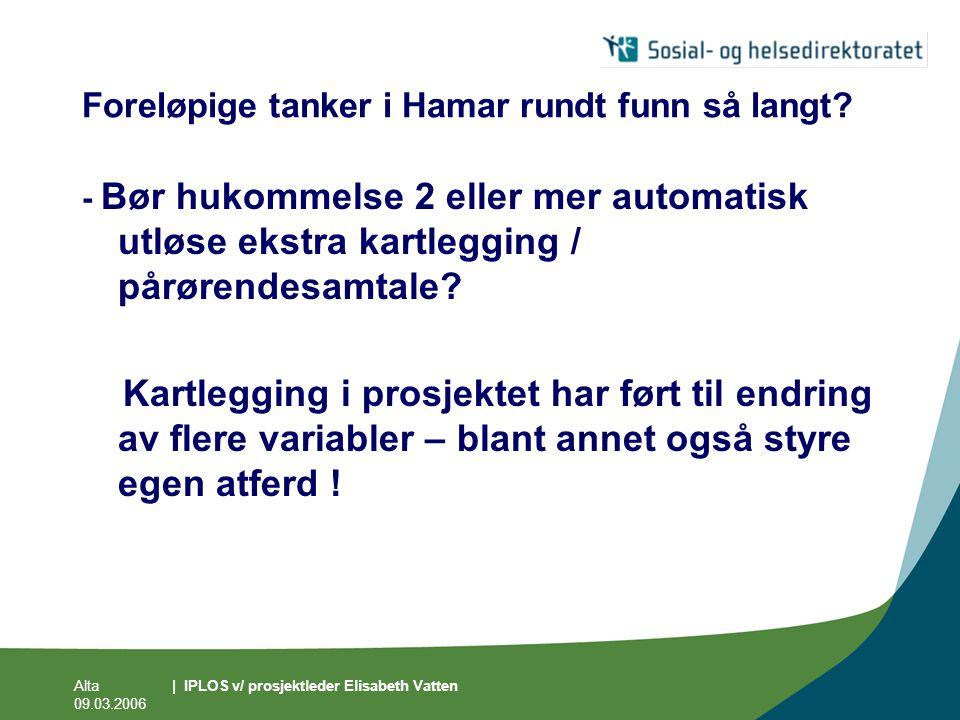 Alta 09.03.2006 | IPLOS v/ prosjektleder Elisabeth Vatten Foreløpige tanker i Hamar rundt funn så langt? - Bør hukommelse 2 eller mer automatisk utløs