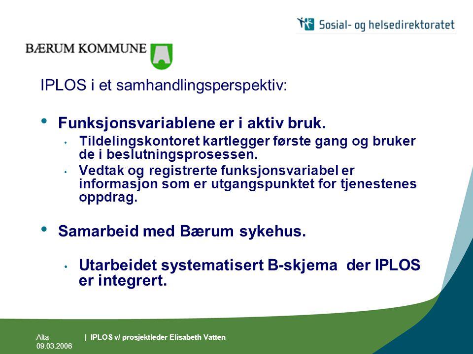Alta 09.03.2006 | IPLOS v/ prosjektleder Elisabeth Vatten IPLOS i et samhandlingsperspektiv: • Funksjonsvariablene er i aktiv bruk. • Tildelingskontor