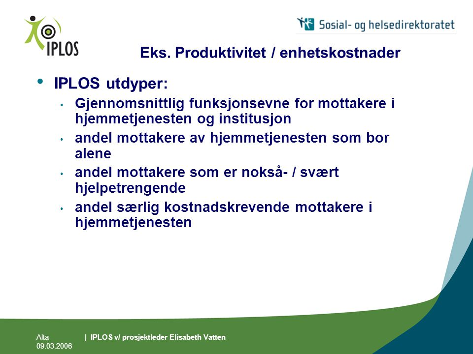 Alta 09.03.2006 | IPLOS v/ prosjektleder Elisabeth Vatten Eks. Produktivitet / enhetskostnader • IPLOS utdyper: • Gjennomsnittlig funksjonsevne for mo