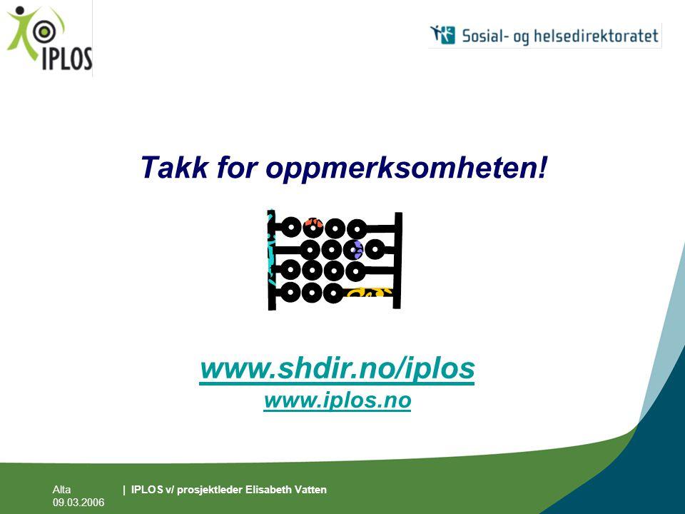 Alta 09.03.2006 | IPLOS v/ prosjektleder Elisabeth Vatten Takk for oppmerksomheten! www.shdir.no/iplos www.iplos.no