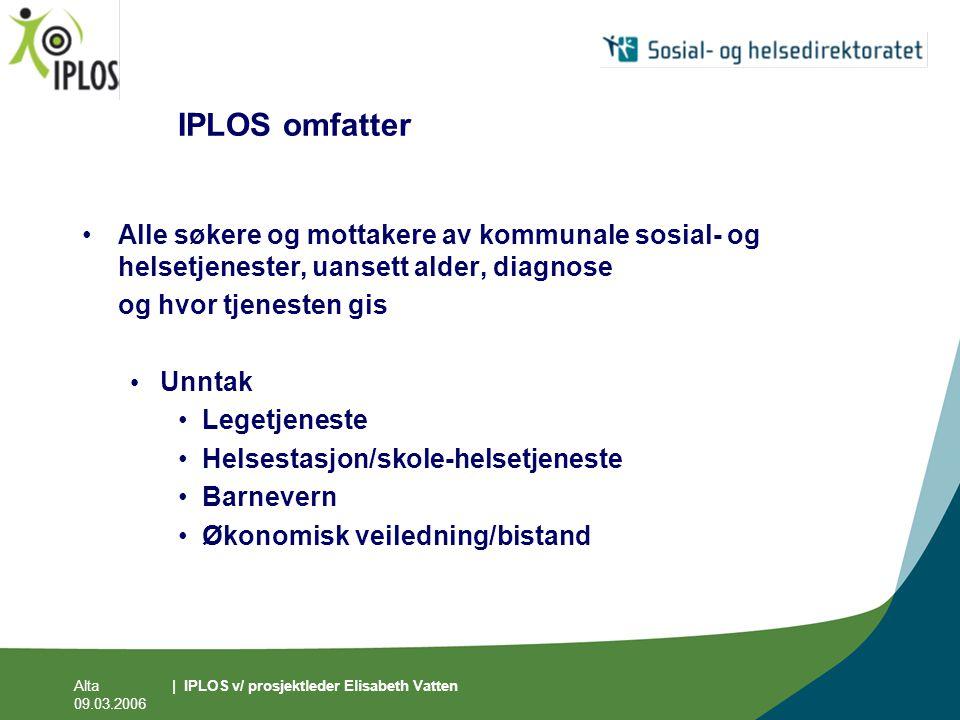 Alta 09.03.2006 | IPLOS v/ prosjektleder Elisabeth Vatten IPLOS omfatter •Alle søkere og mottakere av kommunale sosial- og helsetjenester, uansett ald