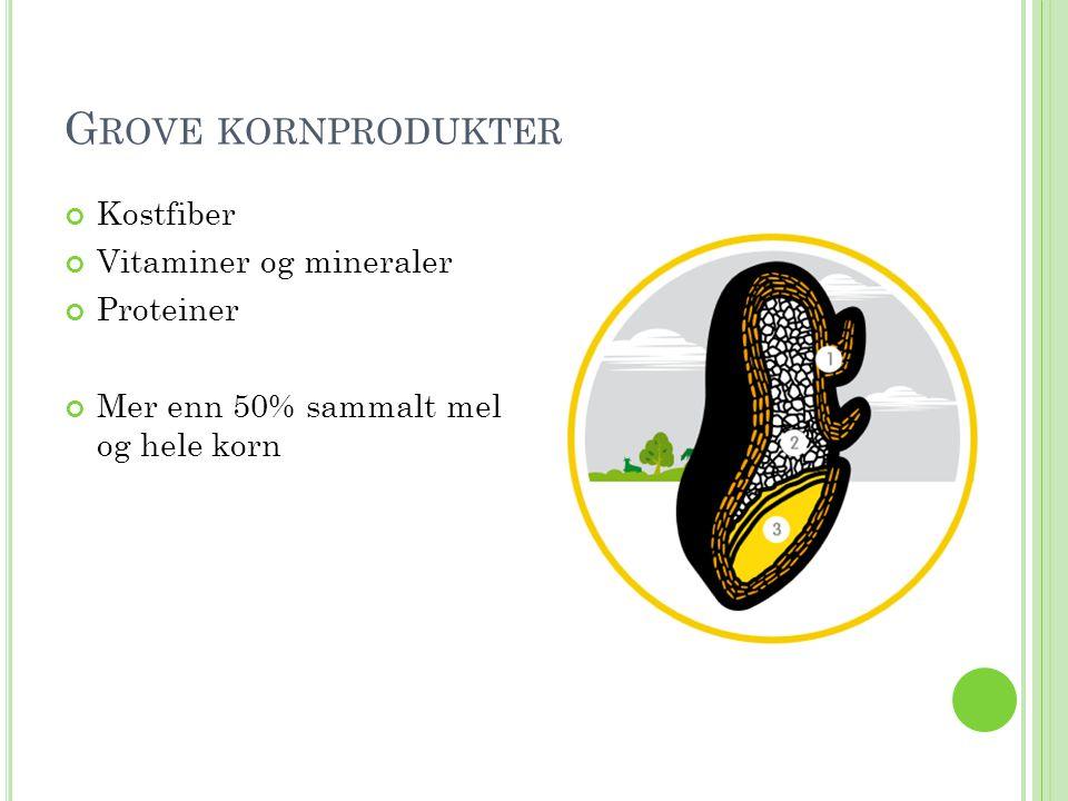 G ROVE KORNPRODUKTER Kostfiber Vitaminer og mineraler Proteiner Mer enn 50% sammalt mel og hele korn