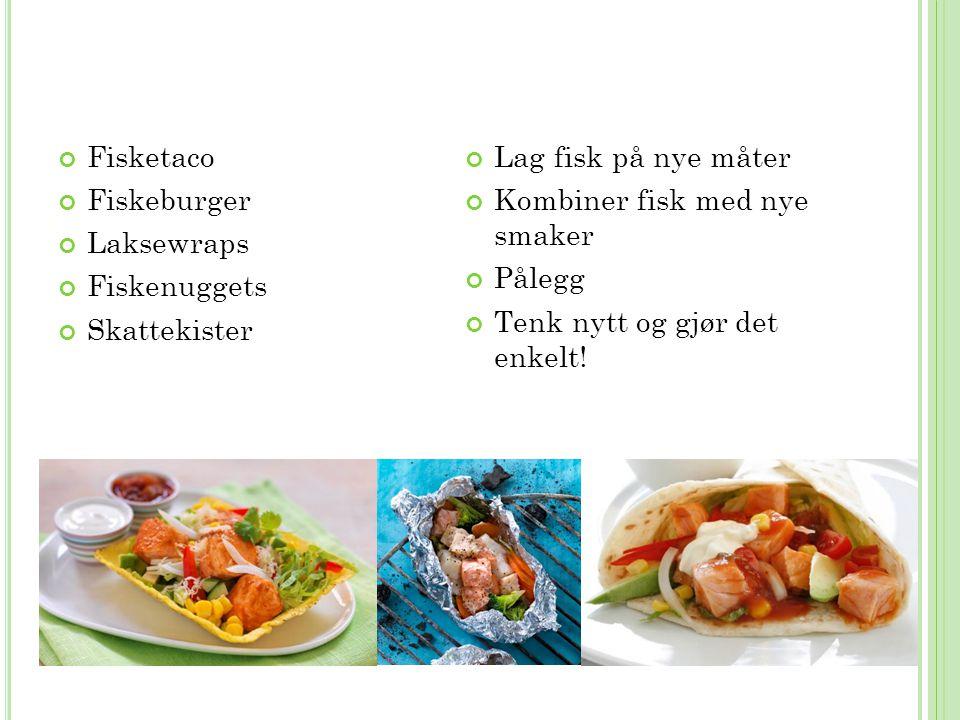 Fisketaco Fiskeburger Laksewraps Fiskenuggets Skattekister Lag fisk på nye måter Kombiner fisk med nye smaker Pålegg Tenk nytt og gjør det enkelt!