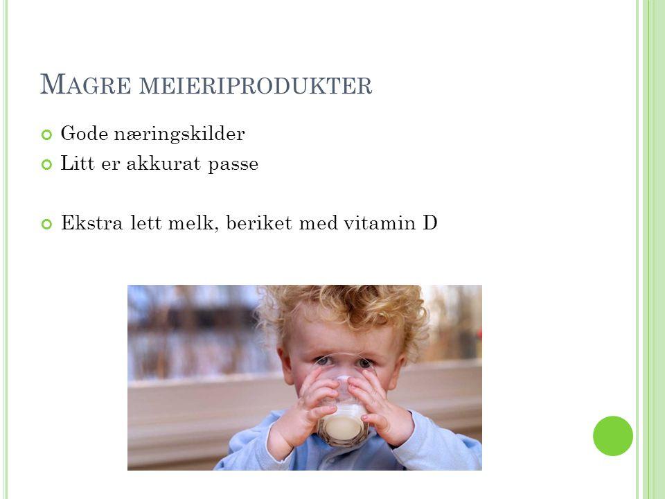 M AGRE MEIERIPRODUKTER Gode næringskilder Litt er akkurat passe Ekstra lett melk, beriket med vitamin D