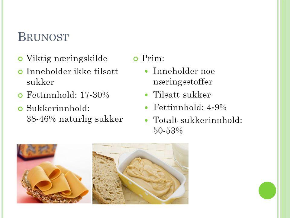 B RUNOST Viktig næringskilde Inneholder ikke tilsatt sukker Fettinnhold: 17-30% Sukkerinnhold: 38-46% naturlig sukker Prim:  Inneholder noe næringsst