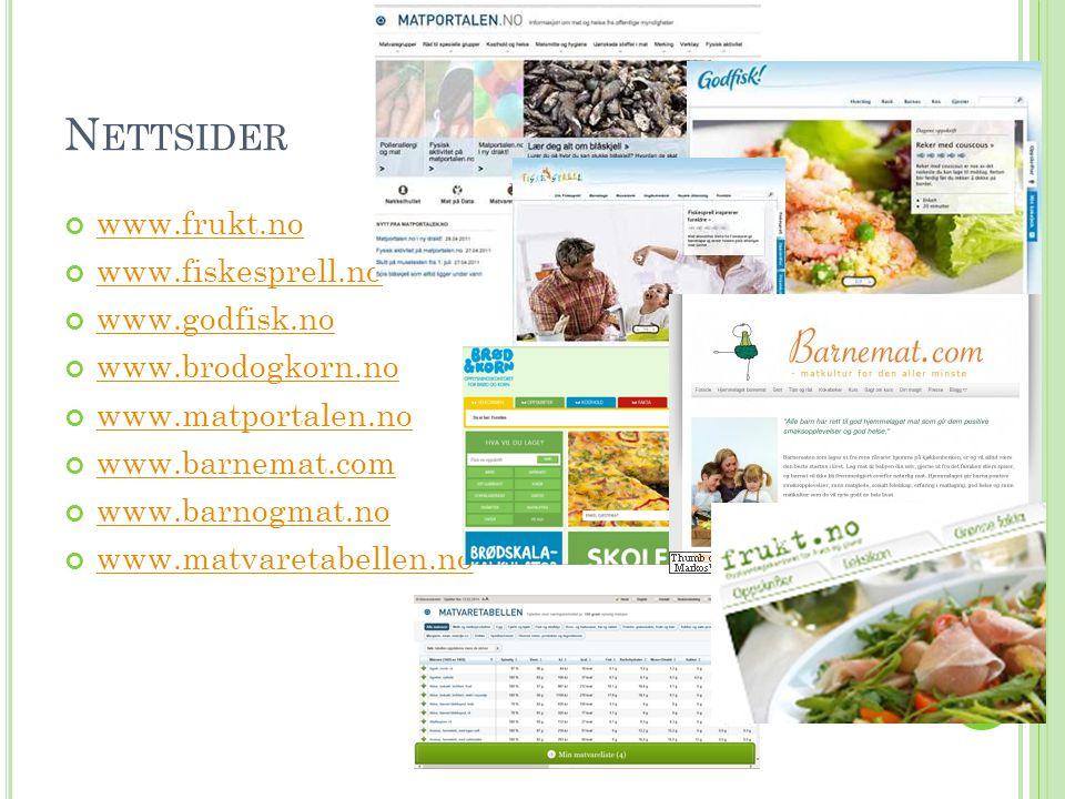 N ETTSIDER www.frukt.no www.fiskesprell.no www.godfisk.no www.brodogkorn.no www.matportalen.no www.barnemat.com www.barnogmat.no www.matvaretabellen.n