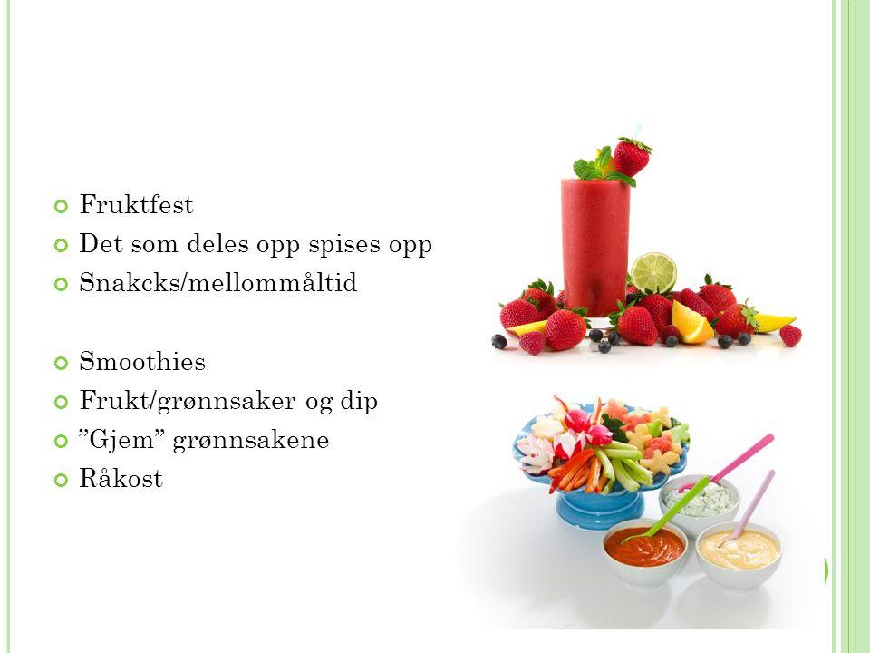 """Fruktfest Det som deles opp spises opp Snakcks/mellommåltid Smoothies Frukt/grønnsaker og dip """"Gjem"""" grønnsakene Råkost"""