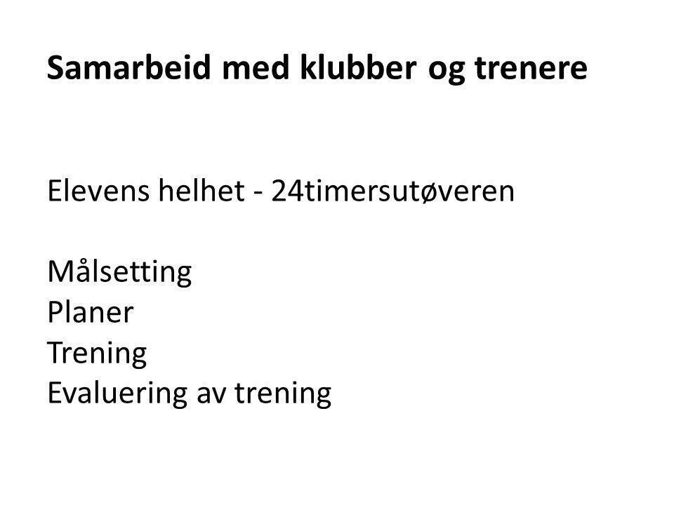Samarbeid med klubber og trenere Elevens helhet - 24timersutøveren Målsetting Planer Trening Evaluering av trening
