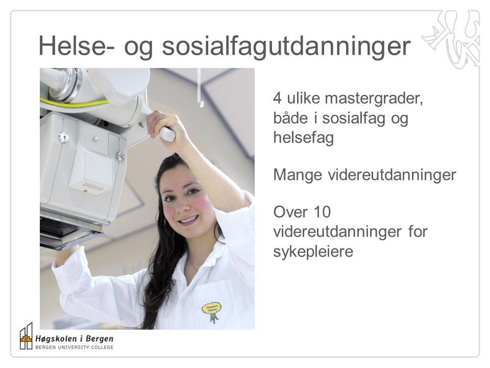 Helse- og sosialfagutdanninger 4 ulike mastergrader, både i sosialfag og helsefag Mange videreutdanninger Over 10 videreutdanninger for sykepleiere