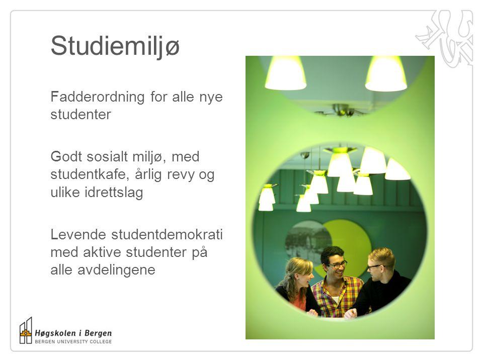 Studiemiljø Fadderordning for alle nye studenter Godt sosialt miljø, med studentkafe, årlig revy og ulike idrettslag Levende studentdemokrati med aktive studenter på alle avdelingene