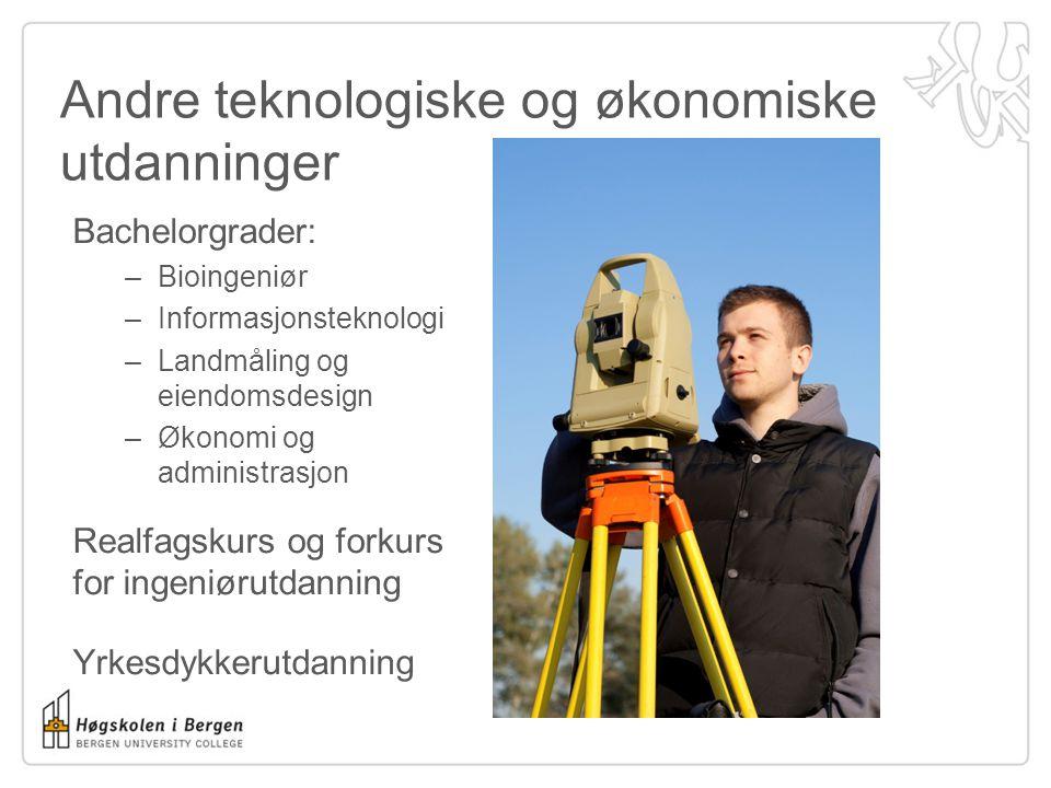 Andre teknologiske og økonomiske utdanninger Bachelorgrader: –Bioingeniør –Informasjonsteknologi –Landmåling og eiendomsdesign –Økonomi og administrasjon Realfagskurs og forkurs for ingeniørutdanning Yrkesdykkerutdanning