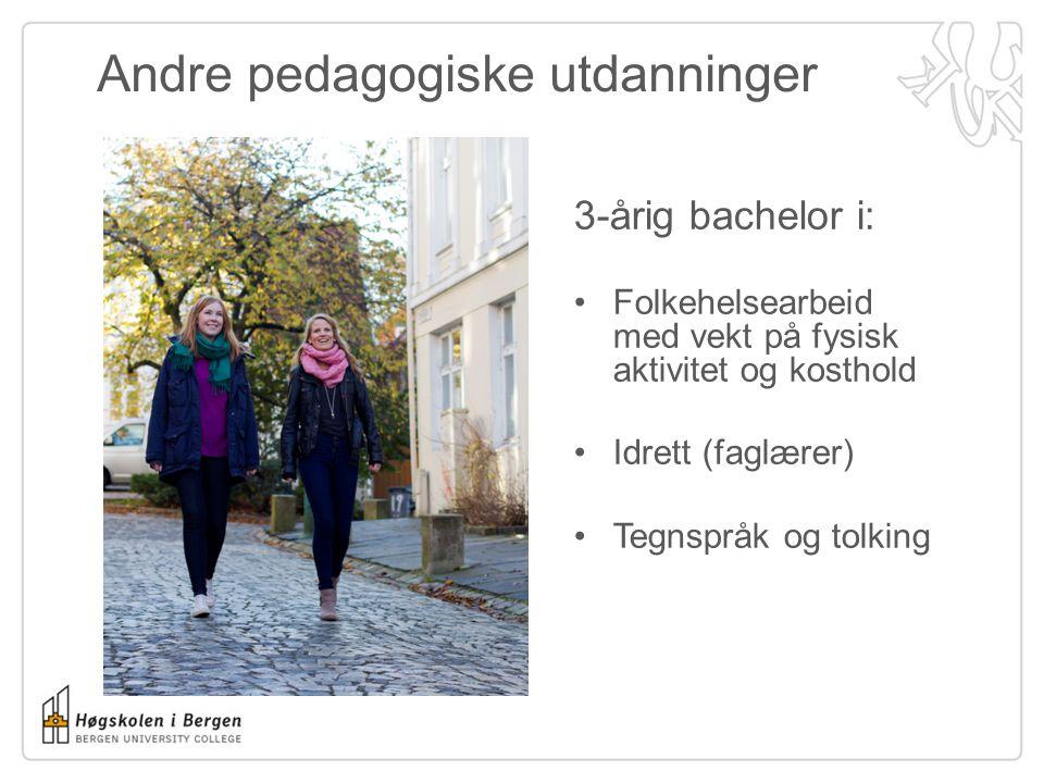 3-årig bachelor i: •Folkehelsearbeid med vekt på fysisk aktivitet og kosthold •Idrett (faglærer) •Tegnspråk og tolking Andre pedagogiske utdanninger