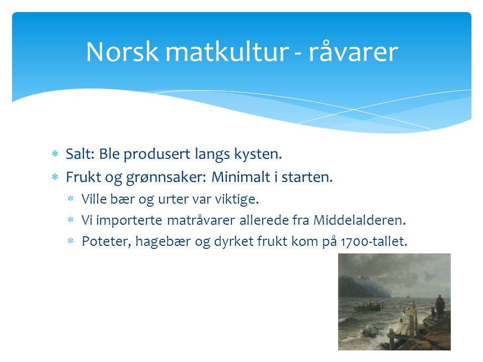  Salt: Ble produsert langs kysten.  Frukt og grønnsaker: Minimalt i starten.  Ville bær og urter var viktige.  Vi importerte matråvarer allerede f
