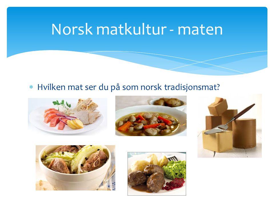  Hvilken mat ser du på som norsk tradisjonsmat? Norsk matkultur - maten