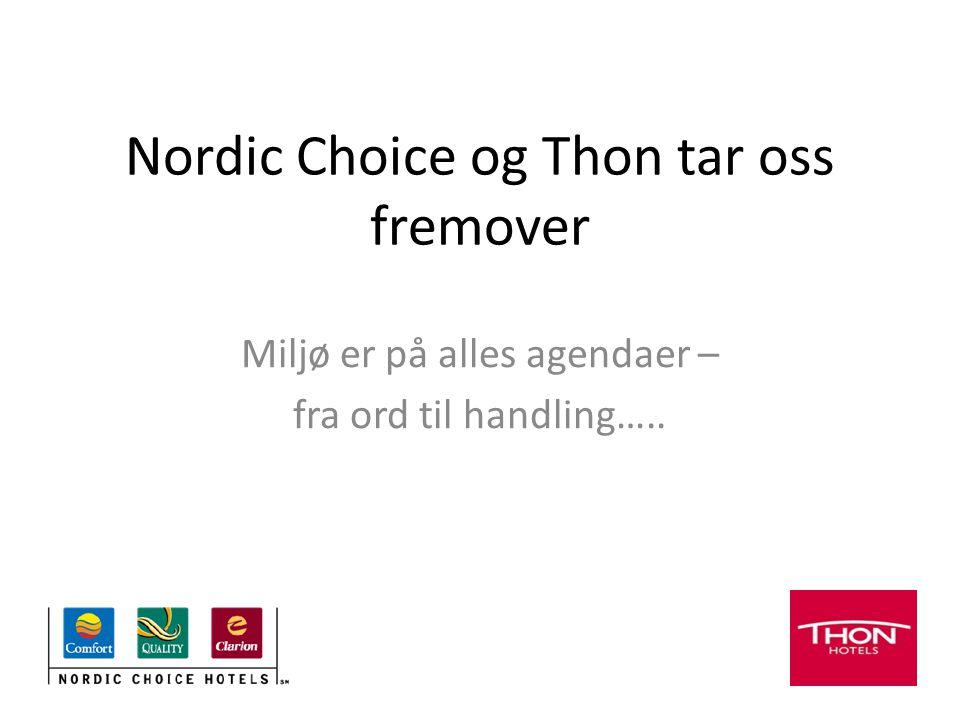 Nordic Choice og Thon tar oss fremover Miljø er på alles agendaer – fra ord til handling…..