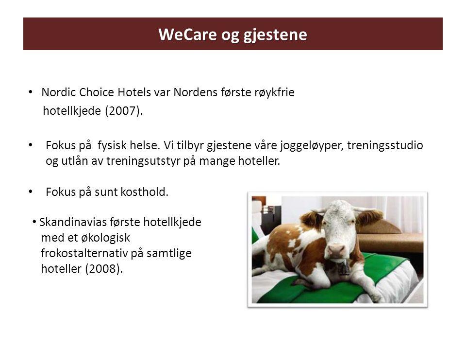 WeCare og miljøet Operation Penguin: • ISI 14001-sertifisering av samtlige hoteller • Mål 2012 (mot forbruk 2008): – Restavfall: -50% – Energibruk: -15% (el), -70% (olje) og -5% (gass) – Vannforbruk: -10% – Kjemikalier: Antall ulike kjemikalier – 50% samt erstatte miljøskadelige kjemikalier med mer miljøvennlige produkter – Transport: Kartlegges Dyrevelferd: • Innført innkjøpsregler for alle hoteller høst 2010 i samarbeid med WWF og Dyrevernalliansen for å redusere negativ påvirkning fra våre innkjøp.