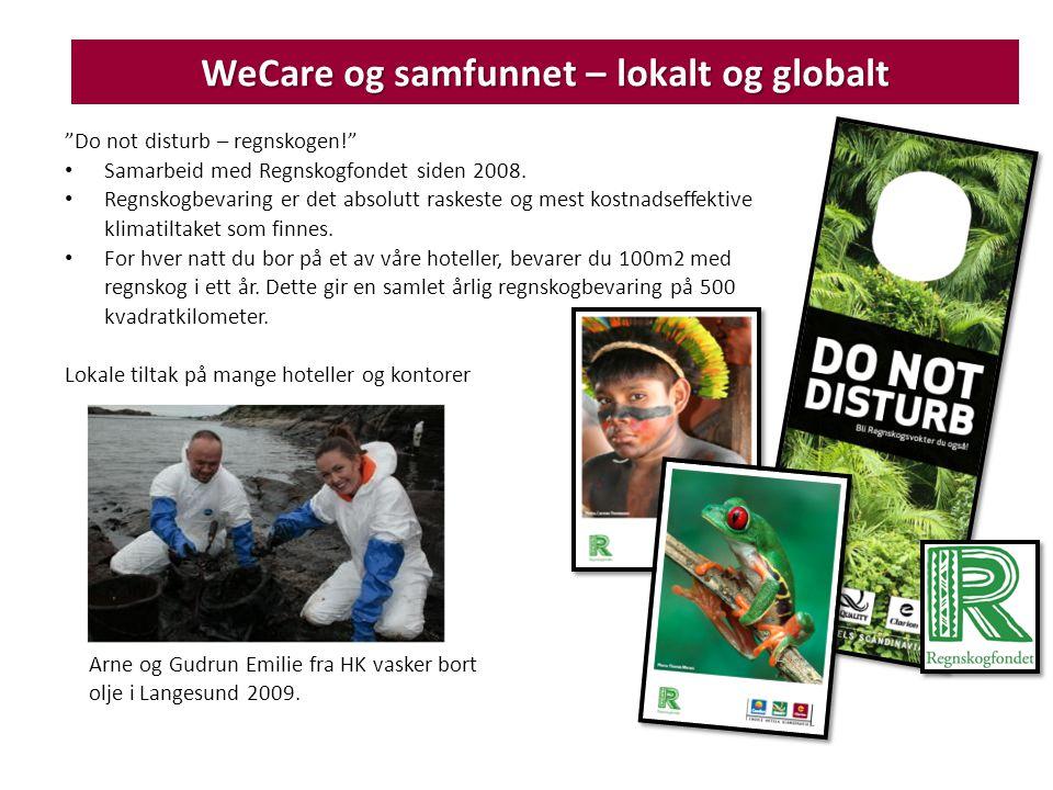 WeCare og samfunnet – lokalt og globalt Do not disturb – regnskogen! • Samarbeid med Regnskogfondet siden 2008.