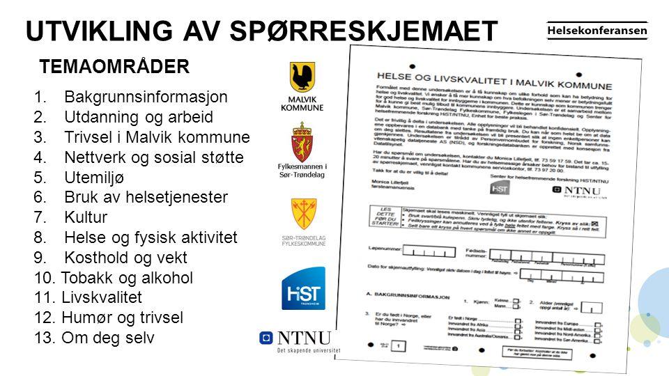 UTVIKLING AV SPØRRESKJEMAET TEMAOMRÅDER 1. Bakgrunnsinformasjon 2. Utdanning og arbeid 3. Trivsel i Malvik kommune 4. Nettverk og sosial støtte 5. Ute