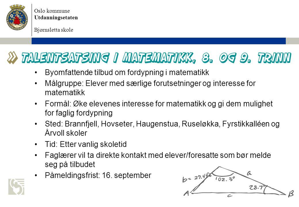Oslo kommune Utdanningsetaten Bjørnsletta skole •Byomfattende tilbud om fordypning i matematikk •Målgruppe: Elever med særlige forutsetninger og inter