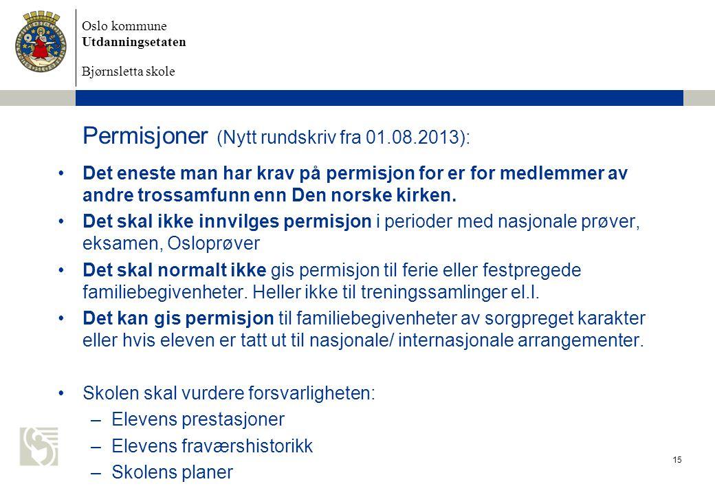 Oslo kommune Utdanningsetaten Bjørnsletta skole Permisjoner (Nytt rundskriv fra 01.08.2013): •Det eneste man har krav på permisjon for er for medlemme
