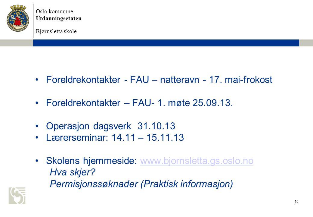 Oslo kommune Utdanningsetaten Bjørnsletta skole 16 •Foreldrekontakter - FAU – natteravn - 17. mai-frokost •Foreldrekontakter – FAU- 1. møte 25.09.13.