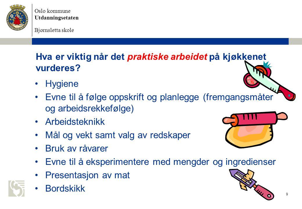 Oslo kommune Utdanningsetaten Bjørnsletta skole 9 Hva er viktig når det praktiske arbeidet på kjøkkenet vurderes? •Hygiene •Evne til å følge oppskrift