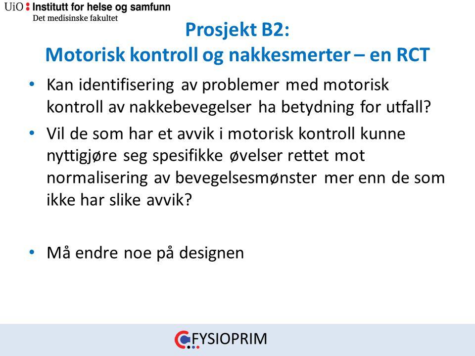 Prosjekt B2: Motorisk kontroll og nakkesmerter – en RCT • Kan identifisering av problemer med motorisk kontroll av nakkebevegelser ha betydning for ut
