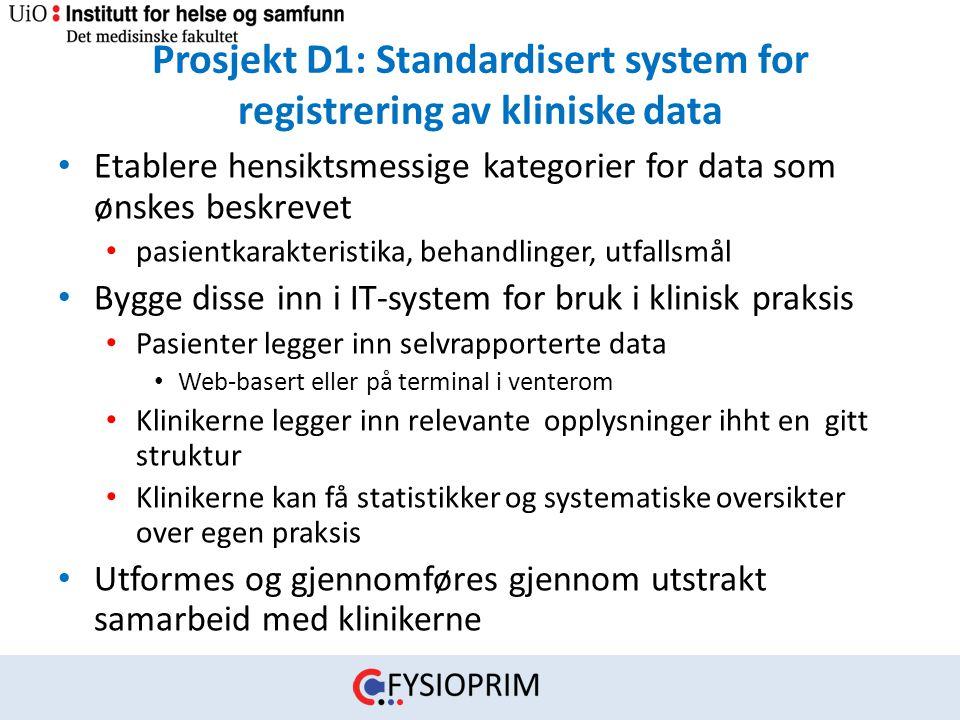 Prosjekt D1: Standardisert system for registrering av kliniske data • Etablere hensiktsmessige kategorier for data som ønskes beskrevet • pasientkarak