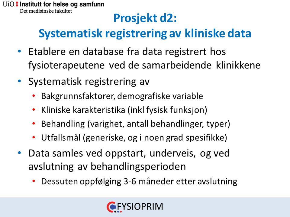 Prosjekt d2: Systematisk registrering av kliniske data • Etablere en database fra data registrert hos fysioterapeutene ved de samarbeidende klinikkene