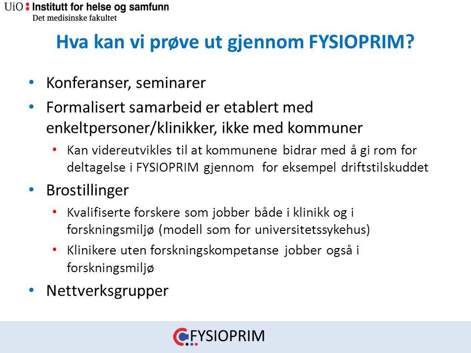 Hva kan vi prøve ut gjennom FYSIOPRIM? • Konferanser, seminarer • Formalisert samarbeid er etablert med enkeltpersoner/klinikker, ikke med kommuner •