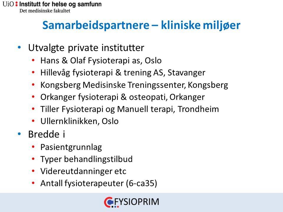 Samarbeidspartnere – kliniske miljøer • Utvalgte private institutter • Hans & Olaf Fysioterapi as, Oslo • Hillevåg fysioterapi & trening AS, Stavanger