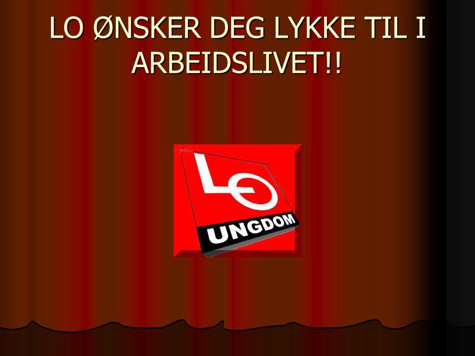 LO ØNSKER DEG LYKKE TIL I ARBEIDSLIVET!!