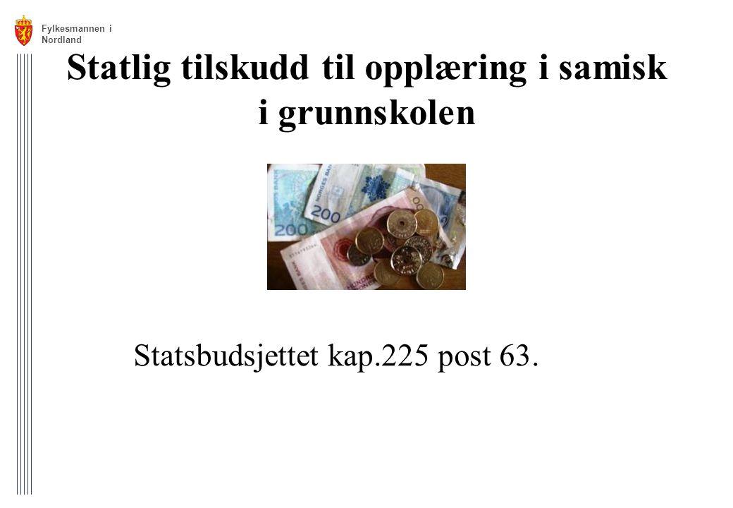 Statlig tilskudd til opplæring i samisk i grunnskolen Statsbudsjettet kap.225 post 63. Fylkesmannen i Nordland