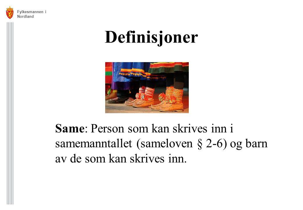 Definisjoner Same: Person som kan skrives inn i samemanntallet (sameloven § 2-6) og barn av de som kan skrives inn. Fylkesmannen i Nordland