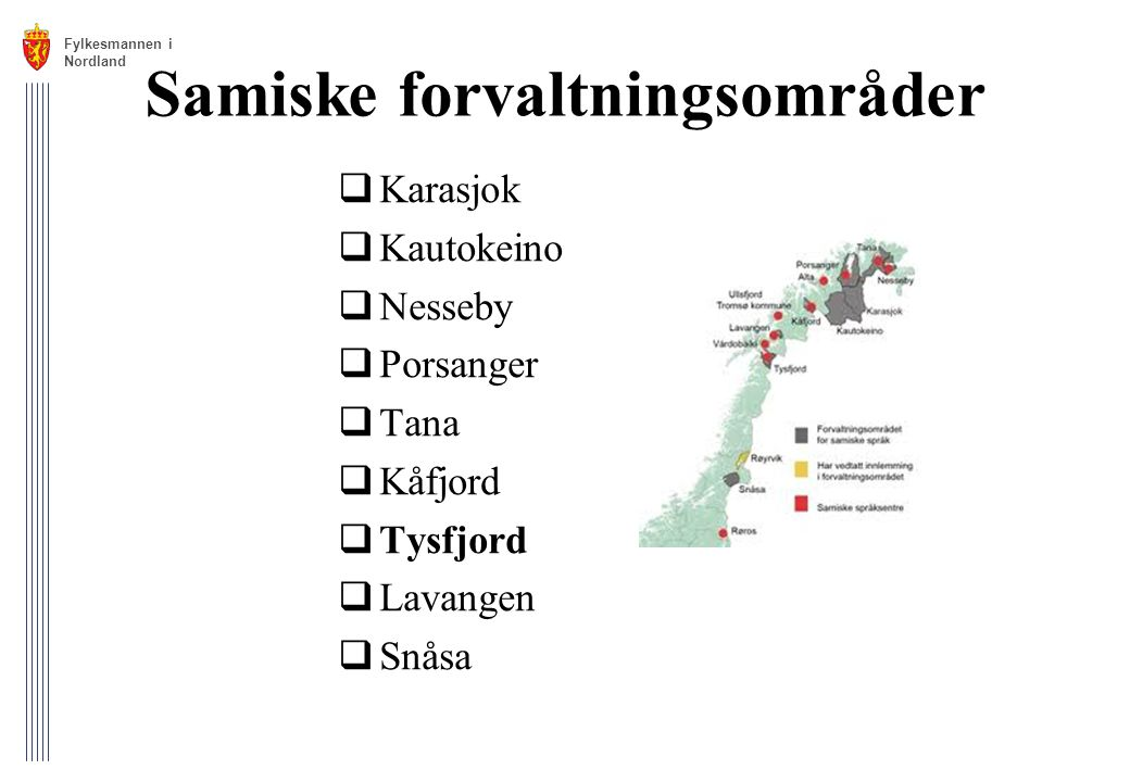 Samiske forvaltningsområder  Karasjok  Kautokeino  Nesseby  Porsanger  Tana  Kåfjord  Tysfjord  Lavangen  Snåsa Fylkesmannen i Nordland