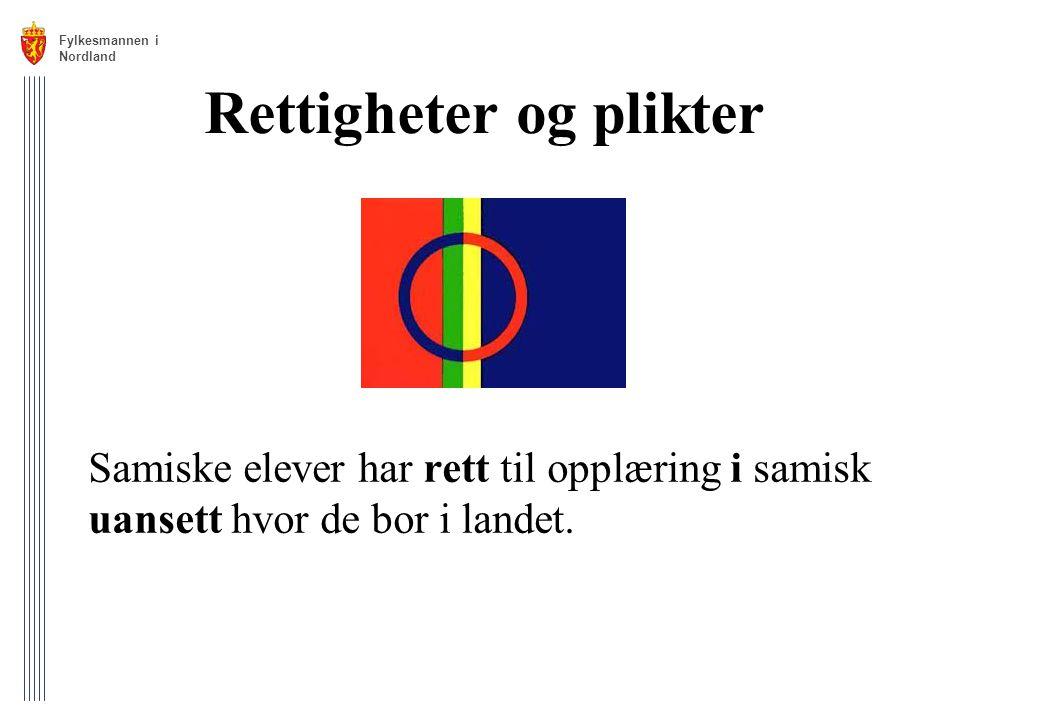Rettigheter og plikter Samiske elever har rett til opplæring i samisk uansett hvor de bor i landet. Fylkesmannen i Nordland