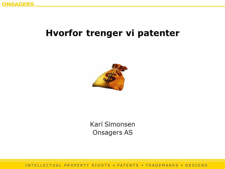 Hvorfor trenger vi patenter Kari Simonsen Onsagers AS