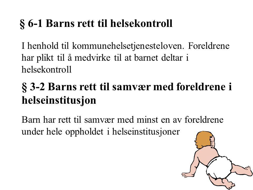 § 6-1 Barns rett til helsekontroll I henhold til kommunehelsetjenesteloven. Foreldrene har plikt til å medvirke til at barnet deltar i helsekontroll §