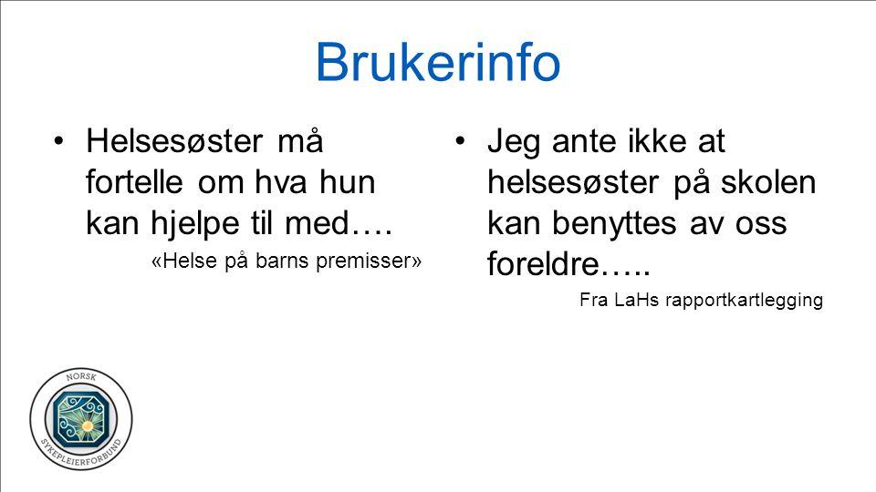 Brukerinfo •Helsesøster må fortelle om hva hun kan hjelpe til med…. «Helse på barns premisser» • Jeg ante ikke at helsesøster på skolen kan benyttes a