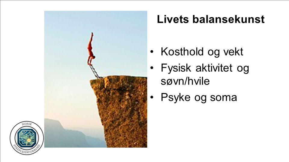 Livets balansekunst • Kosthold og vekt • Fysisk aktivitet og søvn/hvile • Psyke og soma