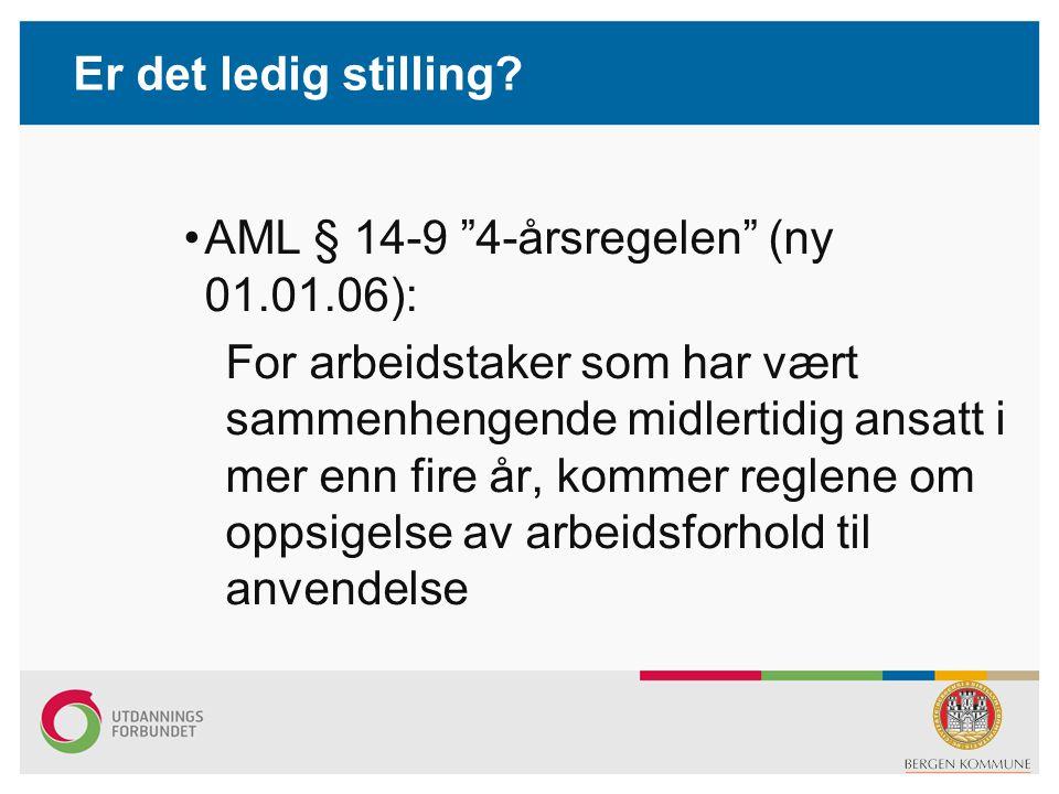 """Er det ledig stilling? •AML § 14-9 """"4-årsregelen"""" (ny 01.01.06): For arbeidstaker som har vært sammenhengende midlertidig ansatt i mer enn fire år, ko"""