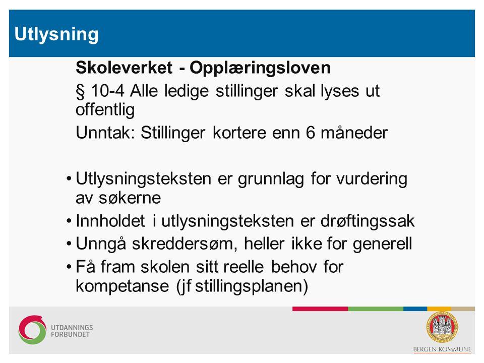 Utlysning Skoleverket - Opplæringsloven § 10-4 Alle ledige stillinger skal lyses ut offentlig Unntak: Stillinger kortere enn 6 måneder •Utlysningsteks