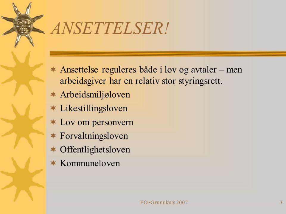 FO -Grunnkurs 20073 ANSETTELSER!  Ansettelse reguleres både i lov og avtaler – men arbeidsgiver har en relativ stor styringsrett.  Arbeidsmiljøloven
