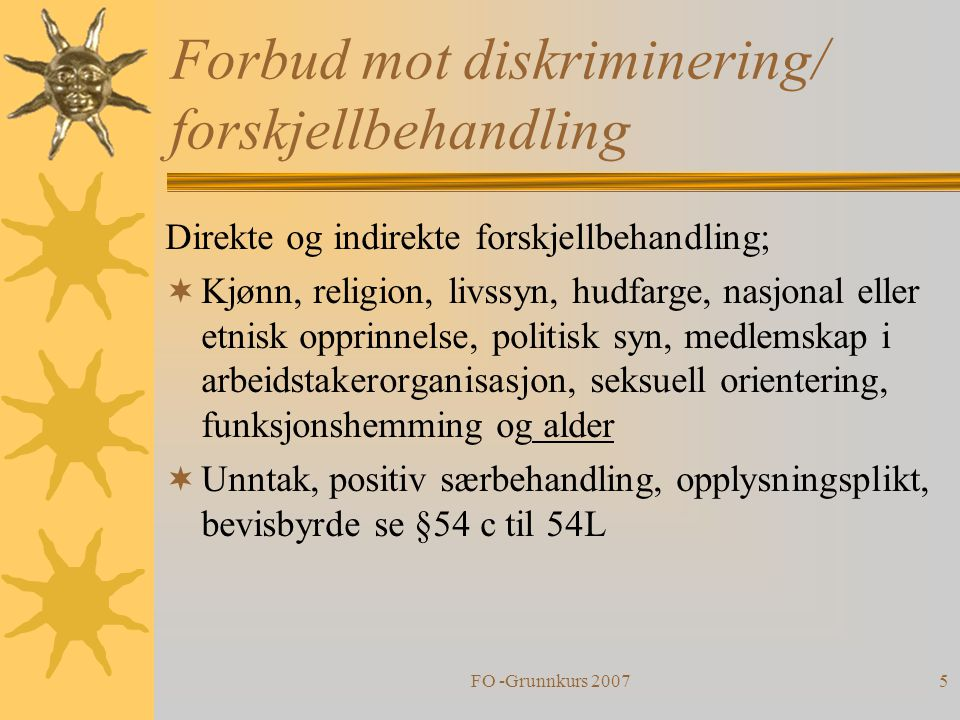 FO -Grunnkurs 20075 Forbud mot diskriminering/ forskjellbehandling Direkte og indirekte forskjellbehandling;  Kjønn, religion, livssyn, hudfarge, nas