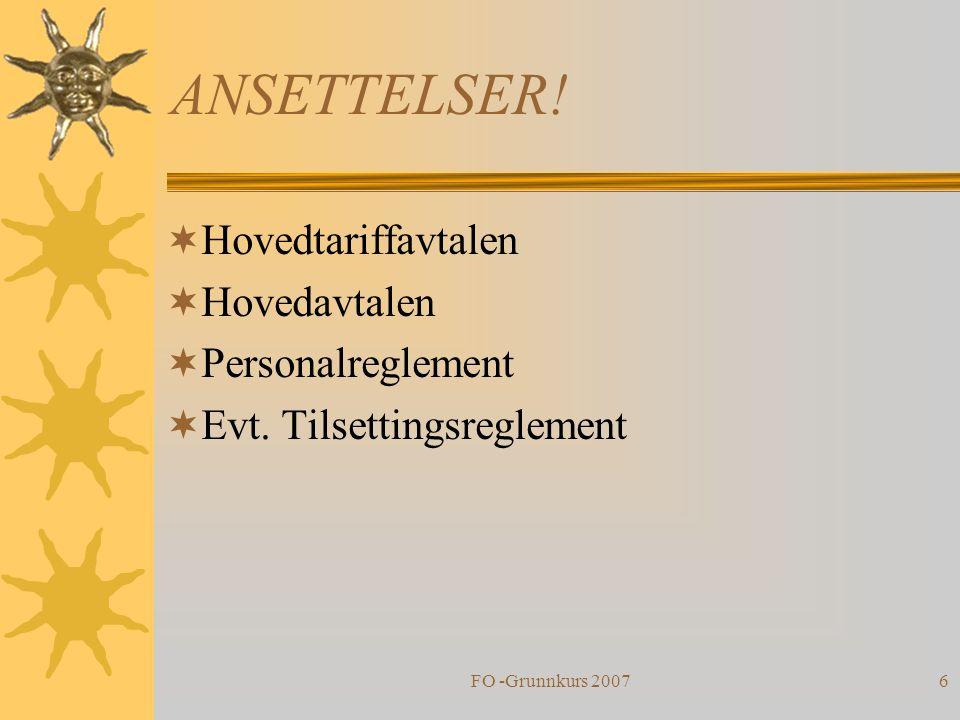 FO -Grunnkurs 20076 ANSETTELSER!  Hovedtariffavtalen  Hovedavtalen  Personalreglement  Evt. Tilsettingsreglement