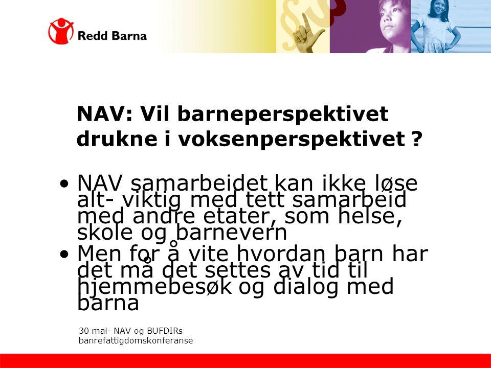 NAV: Vil barneperspektivet drukne i voksenperspektivet ? •NAV samarbeidet kan ikke løse alt- viktig med tett samarbeid med andre etater, som helse, sk
